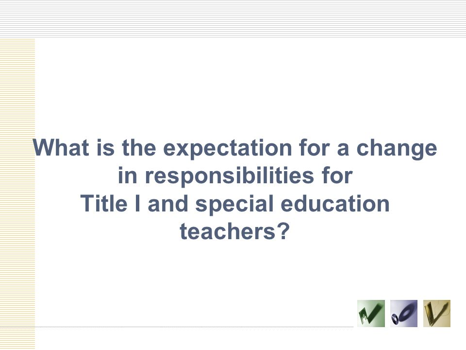 What is the expectation for a change in responsibilities for Title I and special education teachers