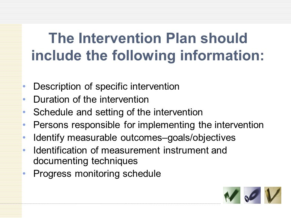 The Intervention Plan should include the following information: