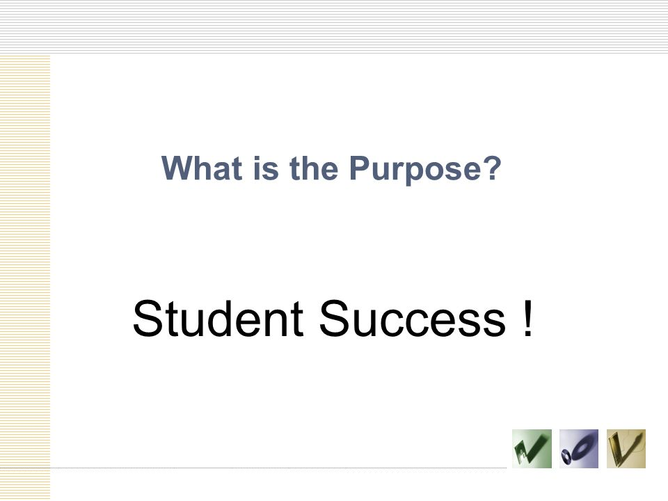 Student Success ! What is the Purpose