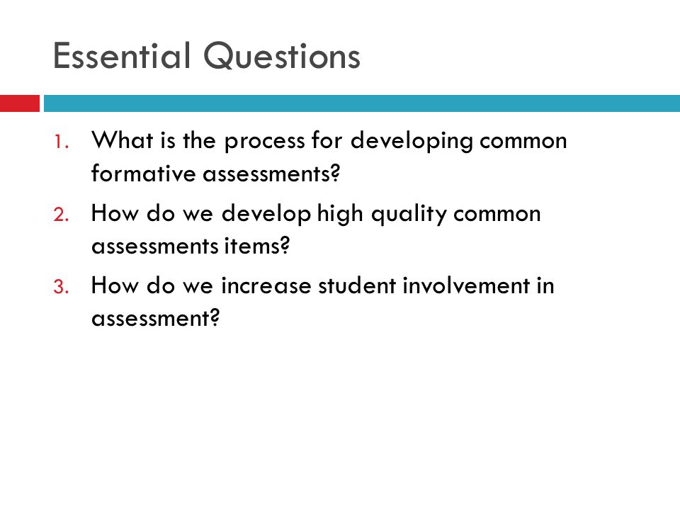 Essential Questions What is the process for developing common formative assessments How do we develop high quality common assessments items