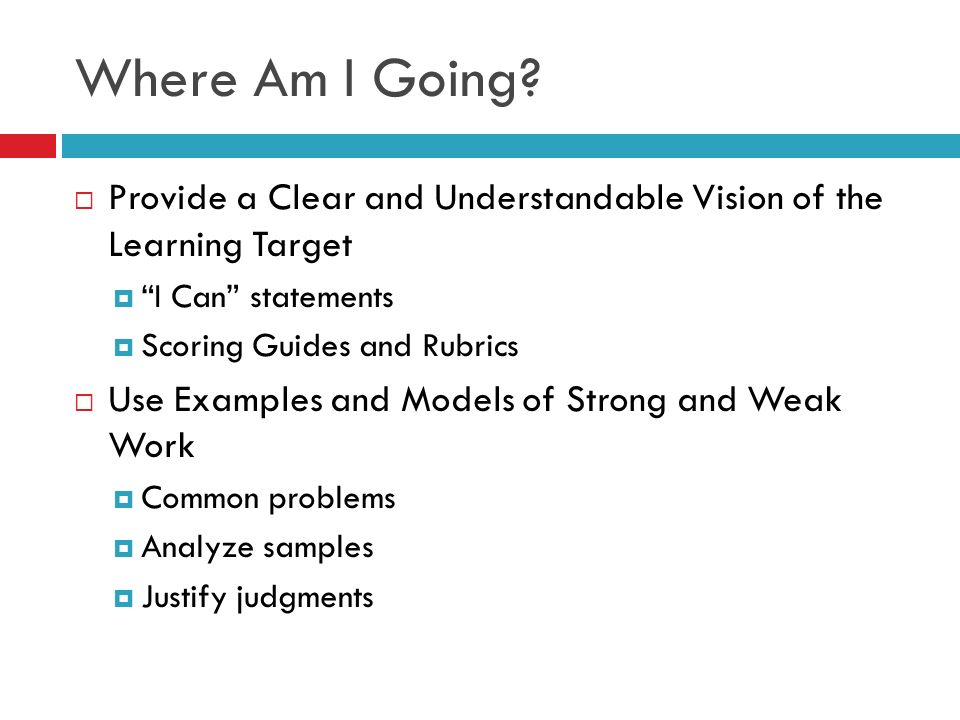 Where Am I Going Provide a Clear and Understandable Vision of the Learning Target. I Can statements.