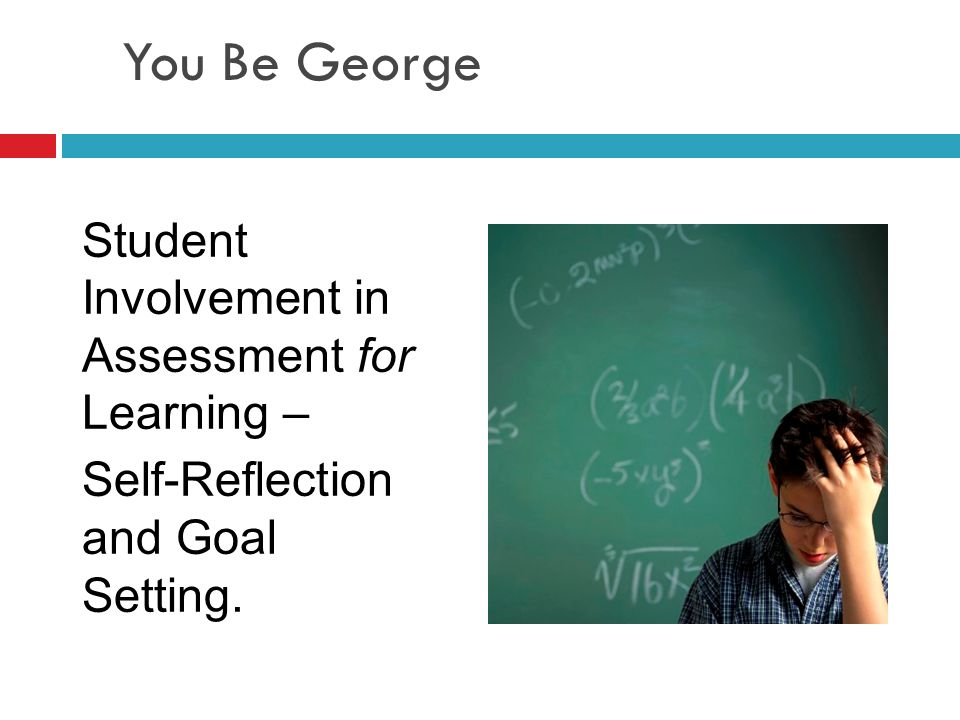 You Be George Student Involvement in Assessment for Learning –