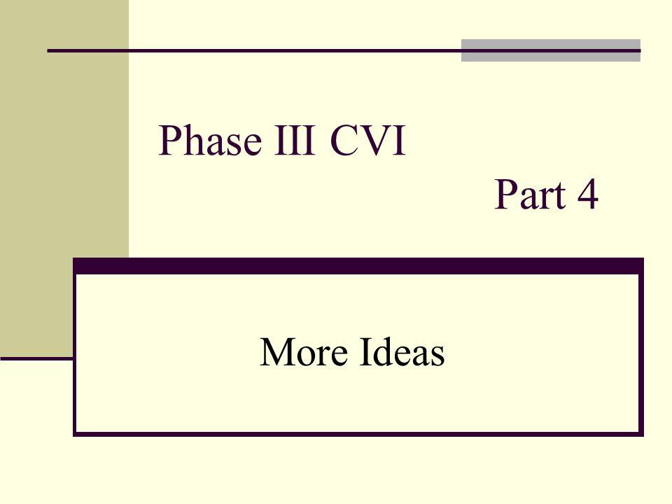 Phase III CVI Part 4 More Ideas