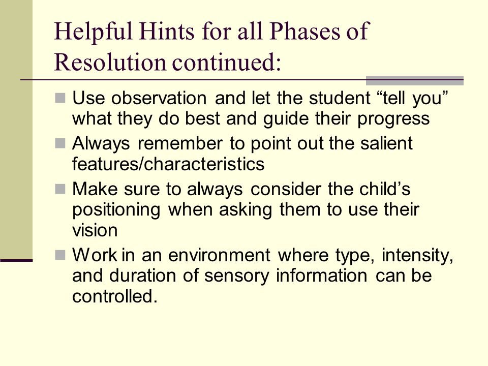 Helpful Hints for all Phases of Resolution continued: