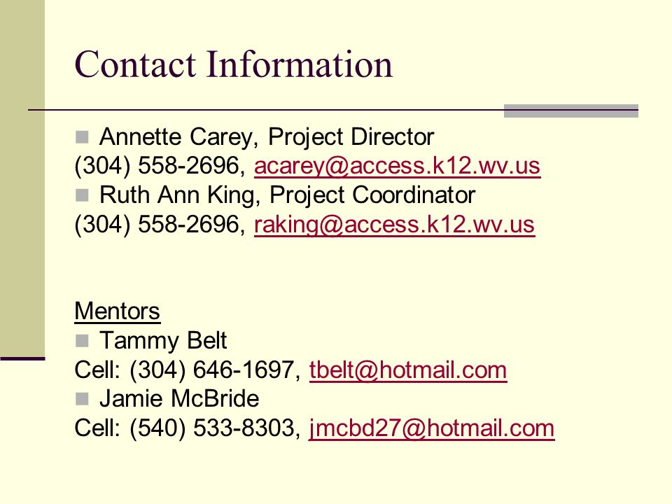Contact Information Annette Carey, Project Director. (304) 558-2696, acarey@access.k12.wv.us. Ruth Ann King, Project Coordinator.