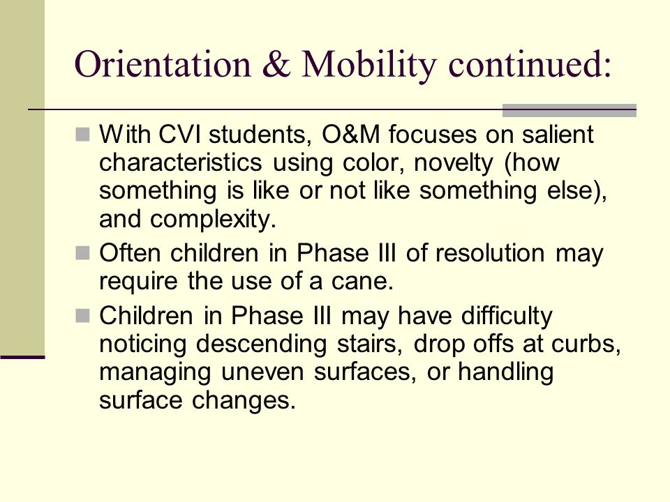 Orientation & Mobility continued: