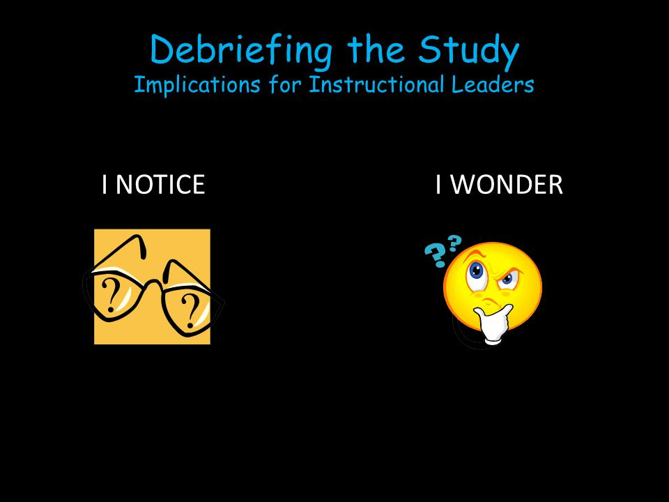 Debriefing the Study Implications for Instructional Leaders