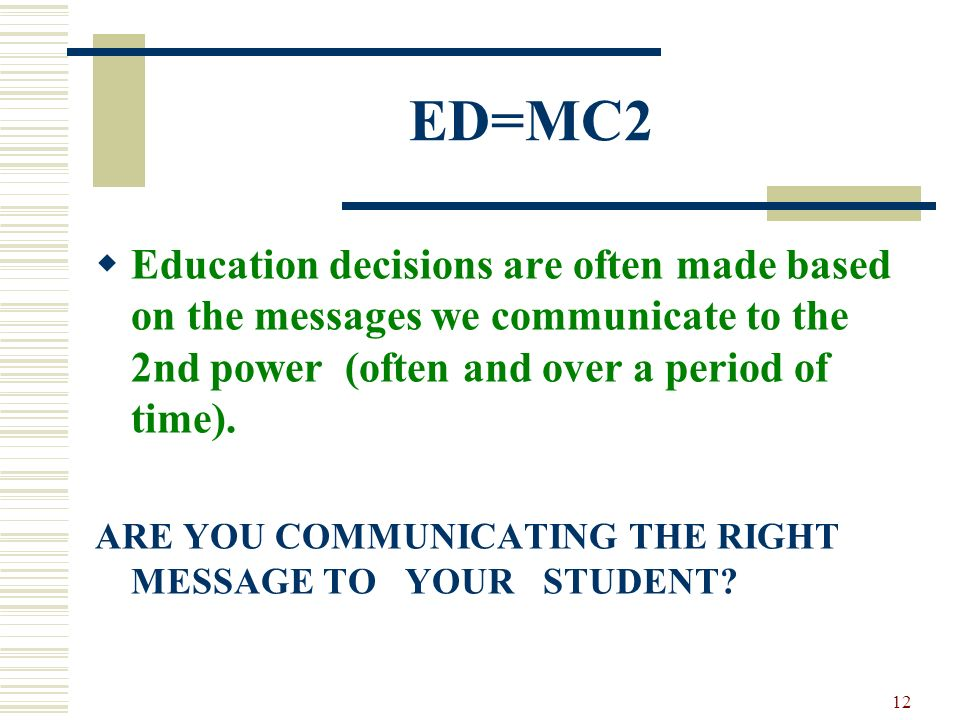 ED=MC2 Education decisions are often made based on the messages we communicate to the 2nd power (often and over a period of time).