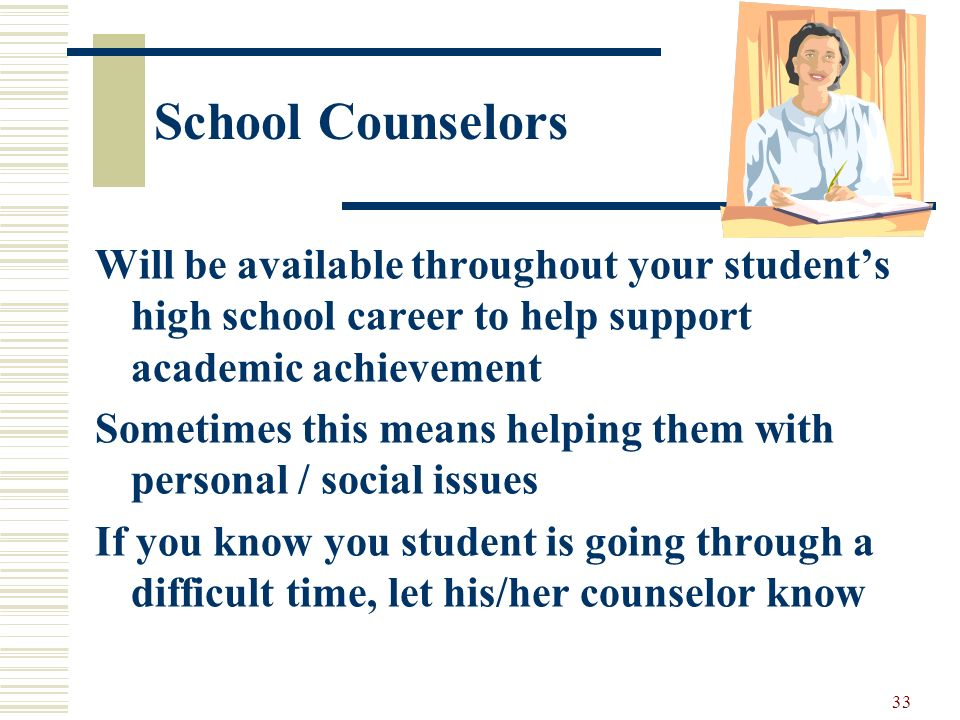 School Counselors Will be available throughout your student's high school career to help support academic achievement.