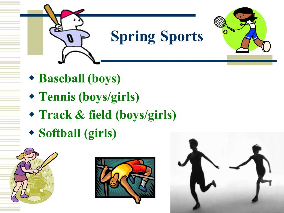 Spring Sports Baseball (boys) Tennis (boys/girls)