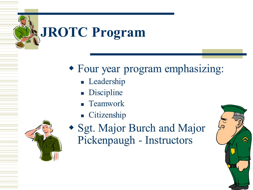 JROTC Program Four year program emphasizing: