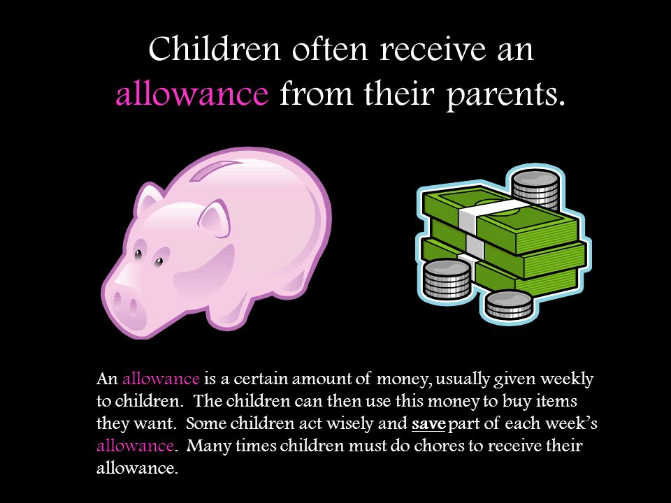 Children often receive an allowance from their parents.