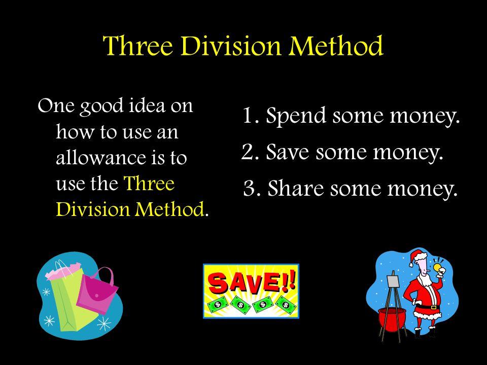 Three Division Method Spend some money. 2. Save some money.