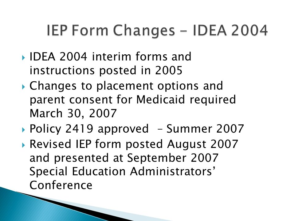 IEP Form Changes - IDEA 2004IDEA 2004 interim forms and instructions posted in 2005.