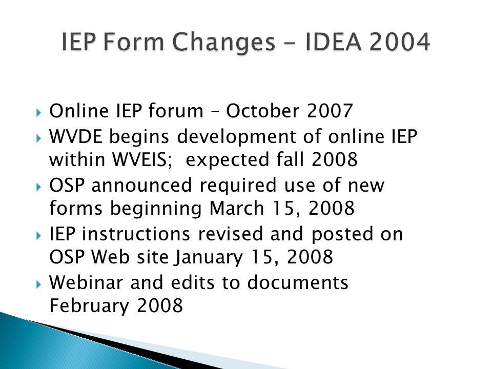 IEP Form Changes - IDEA 2004 Online IEP forum – October 2007