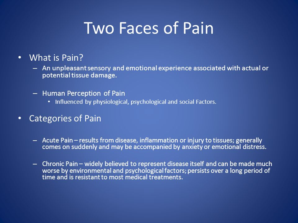 Two Faces of Pain What is Pain Categories of Pain