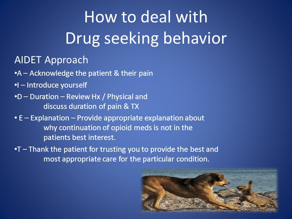 How to deal with Drug seeking behavior
