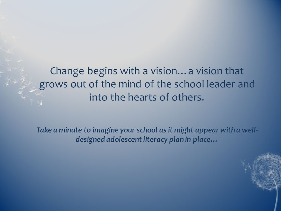 Change begins with a vision…a vision that grows out of the mind of the school leader and into the hearts of others.