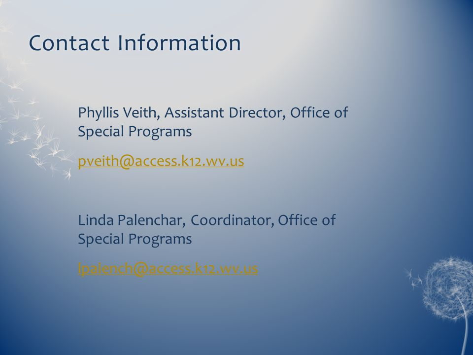 Contact Information Phyllis Veith, Assistant Director, Office of Special Programs. pveith@access.k12.wv.us.