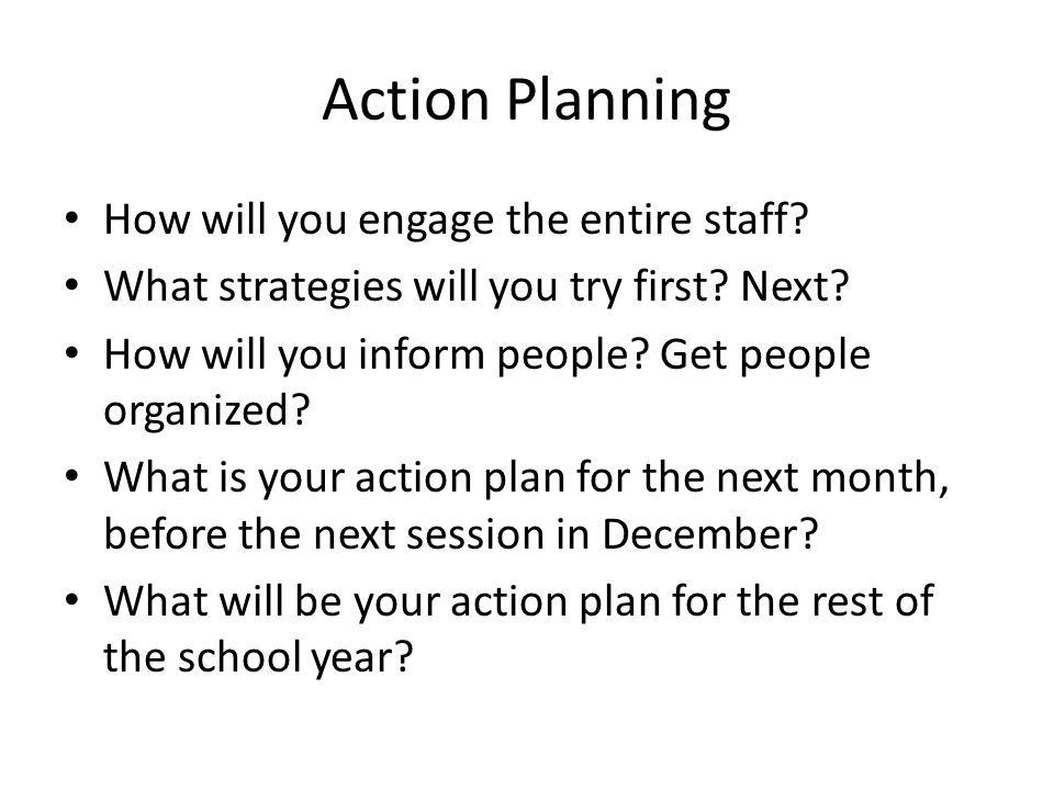 Action Planning How will you engage the entire staff