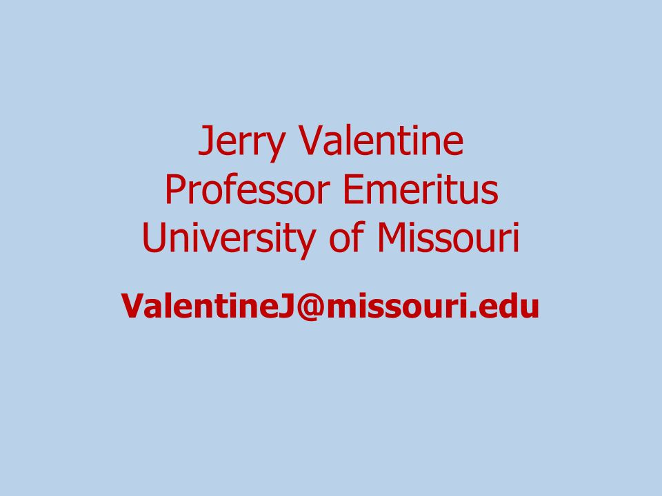 Jerry Valentine Professor Emeritus University of Missouri