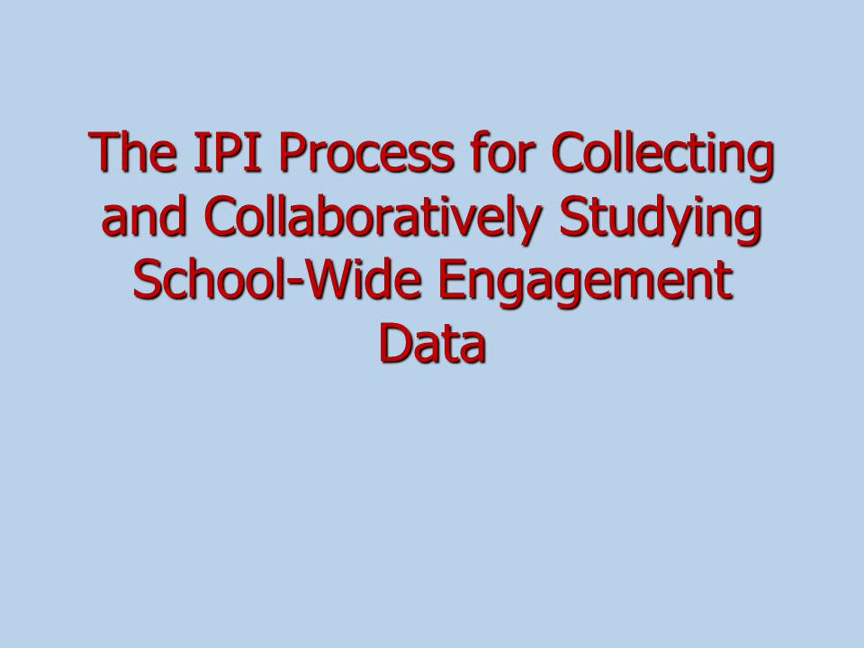 The IPI Process for Collecting and Collaboratively Studying School-Wide Engagement Data
