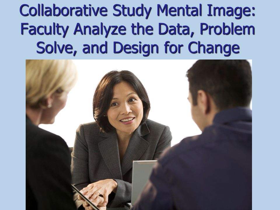 Collaborative Study Mental Image: Faculty Analyze the Data, Problem Solve, and Design for Change