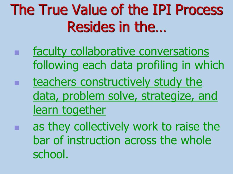 The True Value of the IPI Process Resides in the…