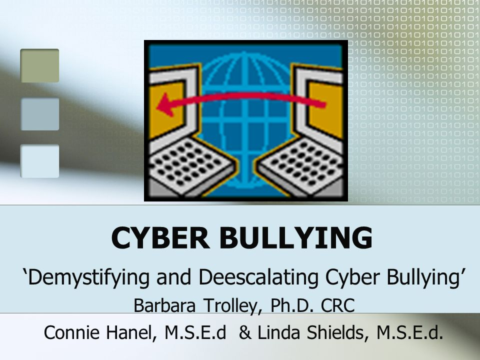 CYBER BULLYING 'Demystifying and Deescalating Cyber Bullying'