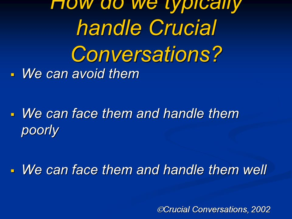 How do we typically handle Crucial Conversations