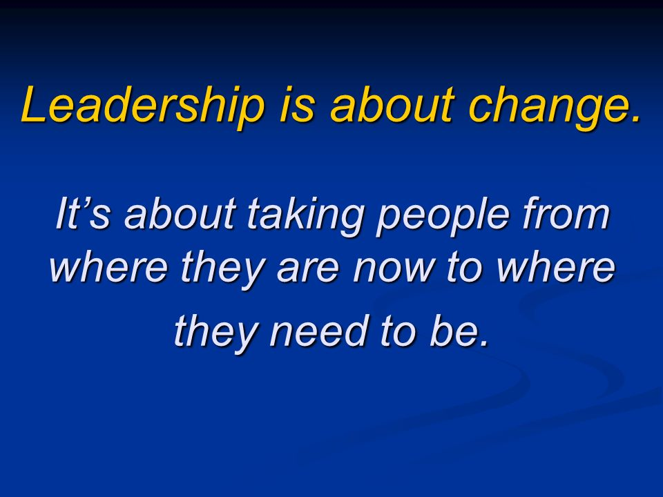 Leadership is about change