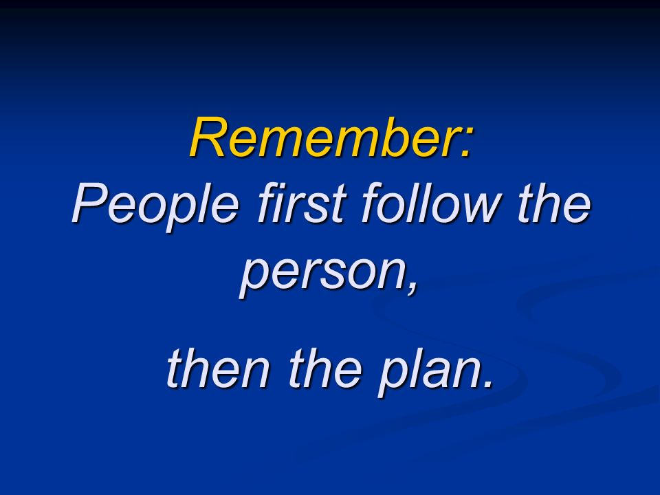Remember: People first follow the person,