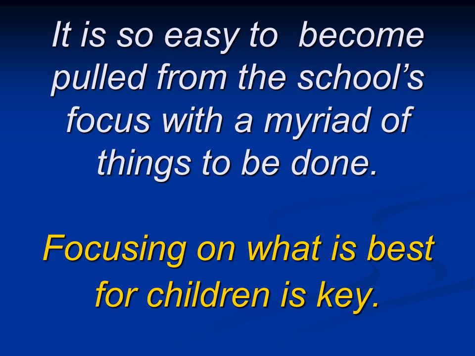It is so easy to become pulled from the school's focus with a myriad of things to be done.