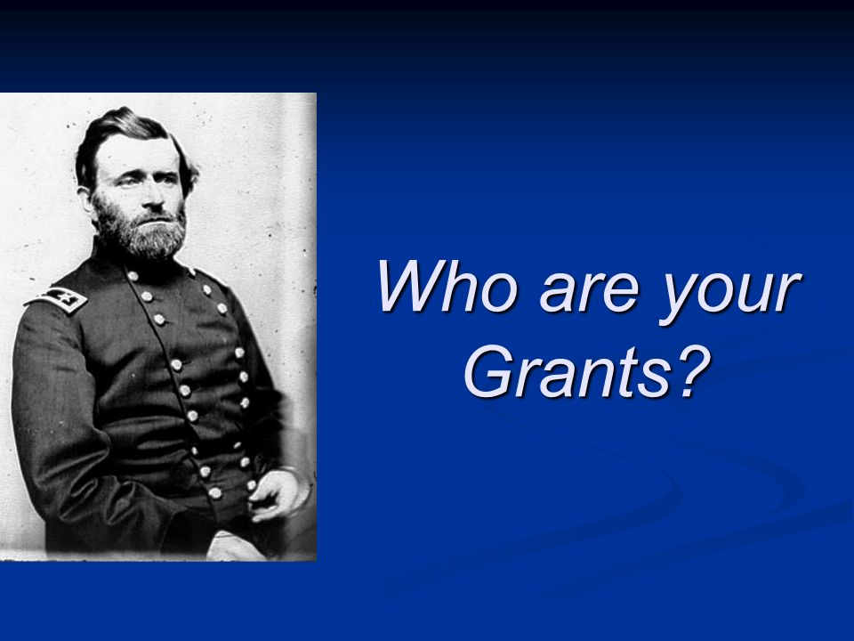 Who are your Grants