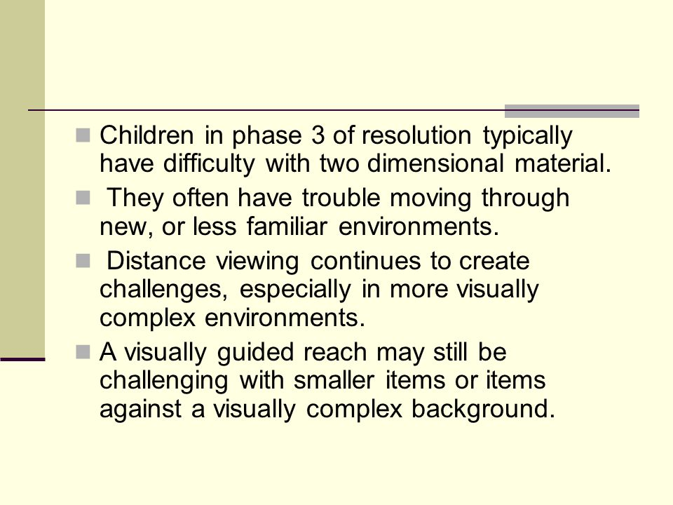 Children in phase 3 of resolution typically have difficulty with two dimensional material.