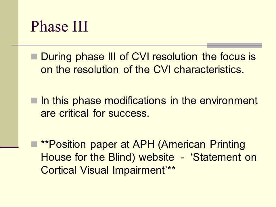 Phase III During phase III of CVI resolution the focus is on the resolution of the CVI characteristics.