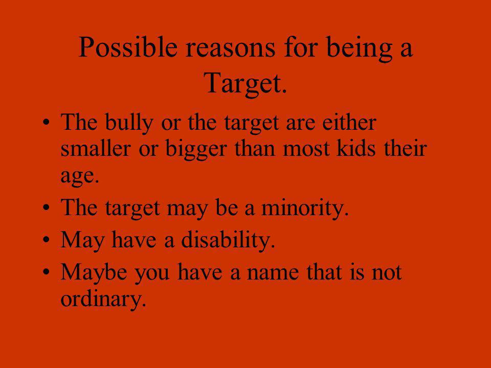 Possible reasons for being a Target.