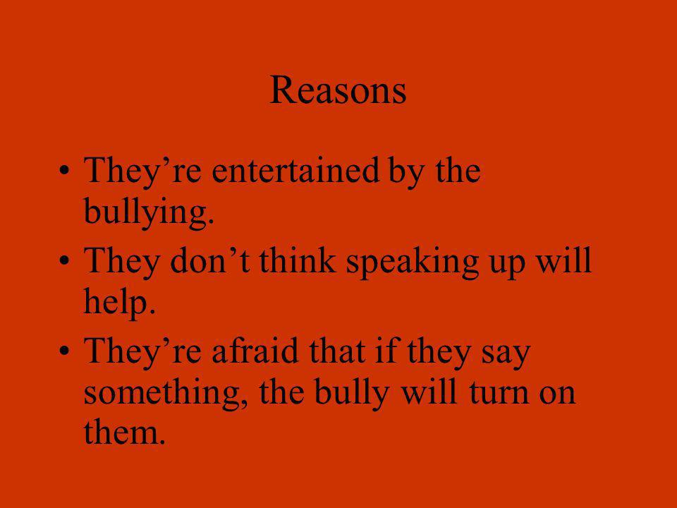Reasons They're entertained by the bullying.