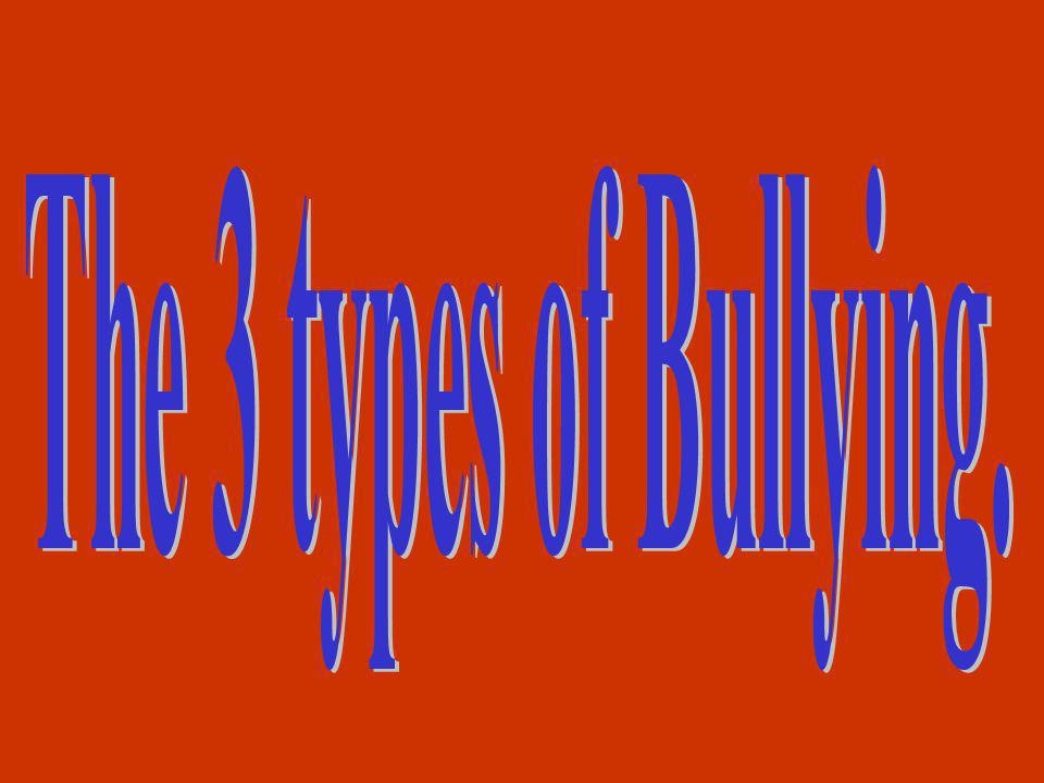 The 3 types of Bullying.