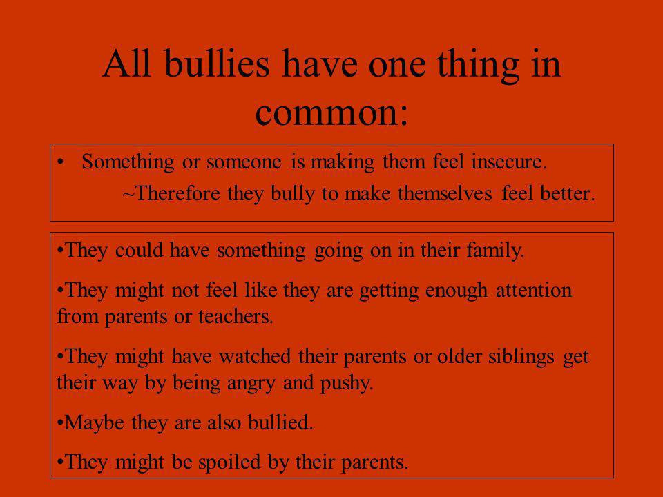 All bullies have one thing in common: