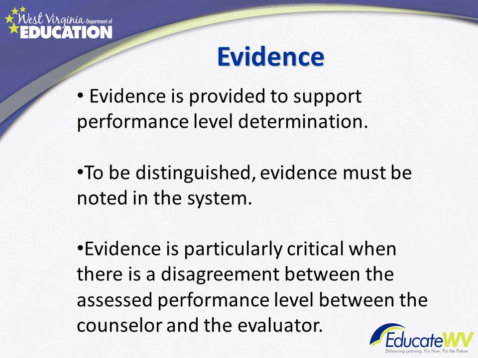 Evidence Evidence is provided to support performance level determination. To be distinguished, evidence must be noted in the system.