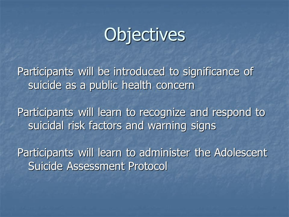 Objectives Participants will be introduced to significance of suicide as a public health concern.