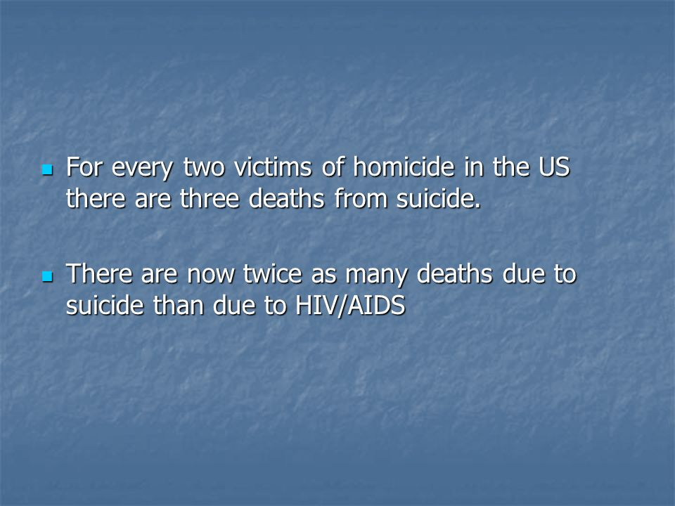 There are now twice as many deaths due to suicide than due to HIV/AIDS