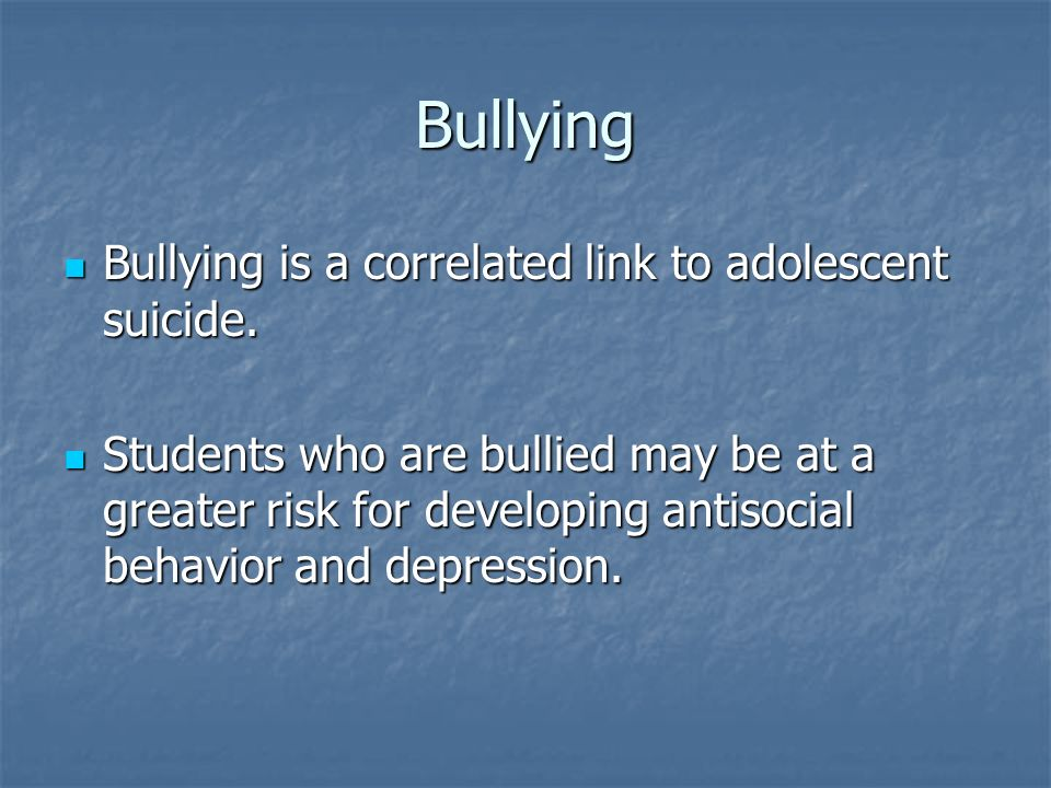 Bullying Bullying is a correlated link to adolescent suicide.