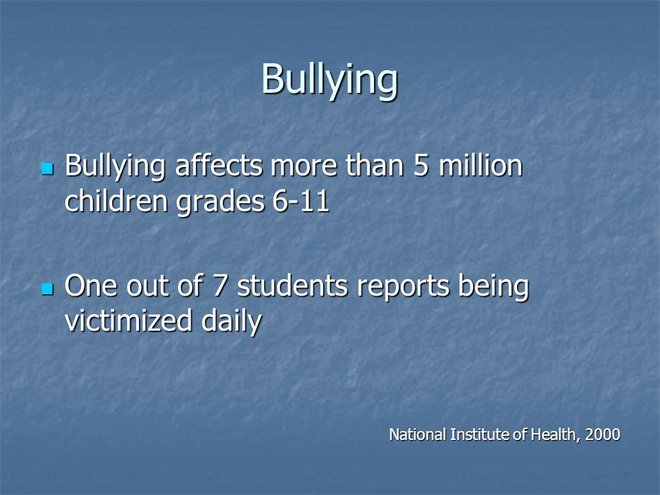 Bullying Bullying affects more than 5 million children grades 6-11