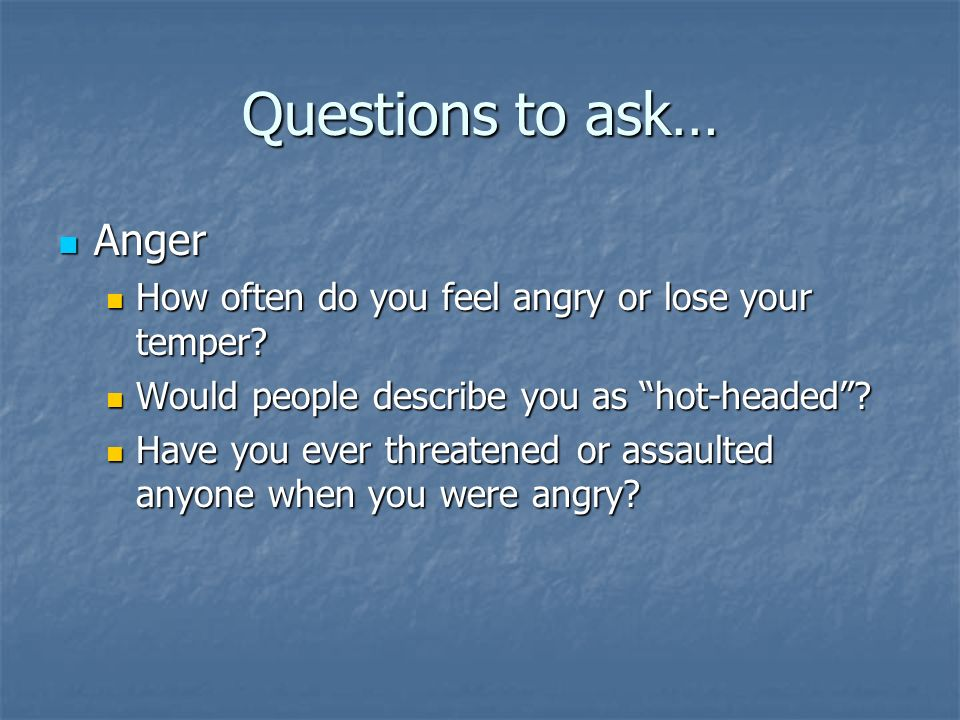 Questions to ask… Anger