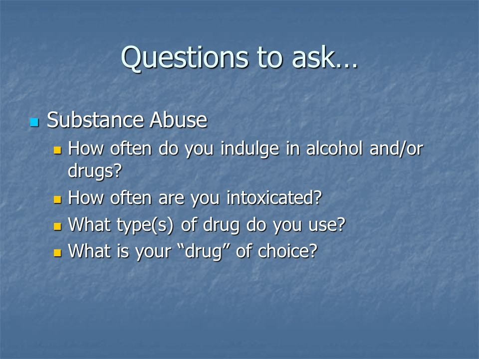 Questions to ask… Substance Abuse