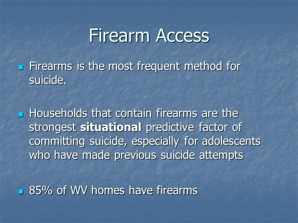 Firearm Access Firearms is the most frequent method for suicide.