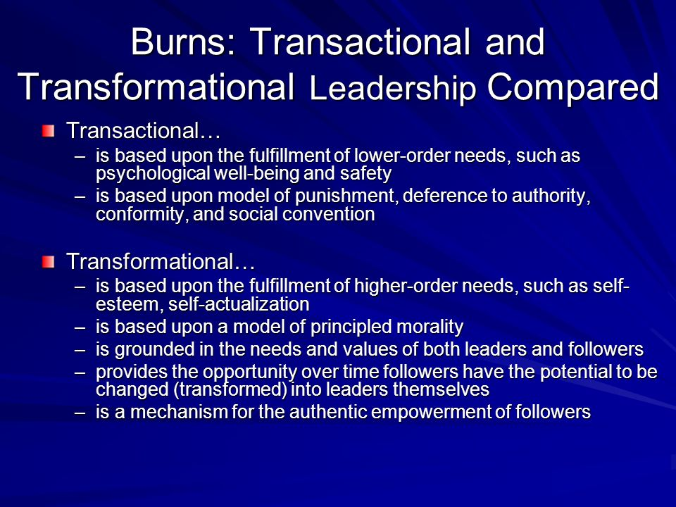 Burns: Transactional and Transformational Leadership Compared