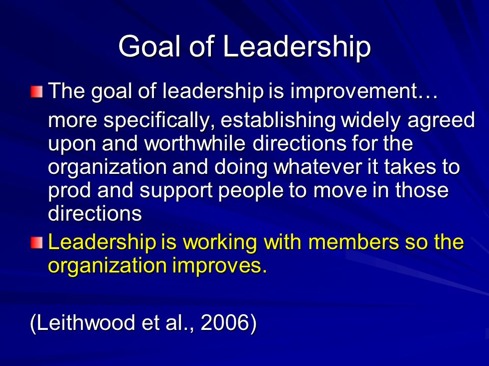 Goal of Leadership The goal of leadership is improvement…